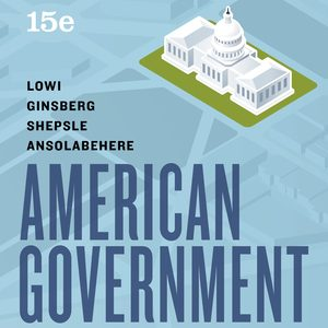 Test Bank (Downloadable Files) for American Government: A Brief Introduction 15th Edition by Theodore J Lowi,Benjamin Ginsberg,Kenneth A Shepsle, Stephen Ansolabehere, ISBN: 9780393696059