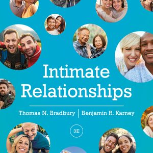 Test Bank (Downloadable Files) for Intimate Relationships 3rd Edition by Thomas N Bradbury, Benjamin R Karney, ISBN: 9780393667219