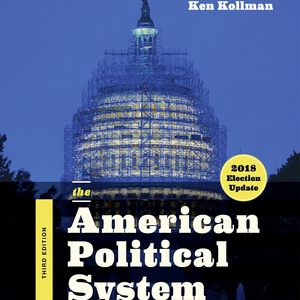 Solution Manual (Downloadable Files) for The American Political System Core 3rd Edition (2018 Election Update) by Ken Kollman, ISBN: 9780393675313
