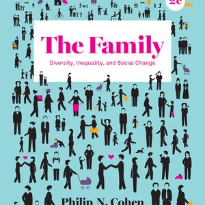 Test Bank for The Family: Diversity, Inequality, and Social Change 2nd Edition by Philip N. Cohen, ISBN: 9780393664447