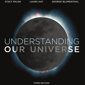 Test Bank (Downloadable files) for Understanding Our Universe 3rd Edition by Stacy Palen, Laura Kay, George Blumenthal, ISBN: 9780393663747