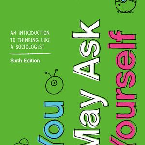 Test Bank (Downloadable Files) for You May Ask Yourself: An Introduction to Thinking like a Sociologist 6th Edition Dalton Conley ISBN: 9780393691450