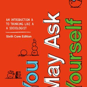 Test Bank (Downloadable Files) for You May Ask Yourself: An Introduction to Thinking like a Sociologist (Core) 6th Edition Dalton Conley ISBN: 9780393691481
