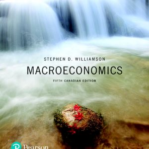 Solution Manual For Macroeconomics, 5th Canadian Edition By D. Williamson
