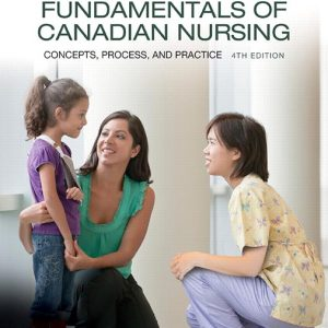 Solution Manual For Fundamentals of Canadian Nursing: Concepts, Process, and Practice, 4th Canadian Edition By J. Kozier