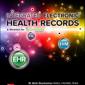 Test Bank (Downloadable files) for Integrated Electronic Health Records with Connect 3rd Edition By M. Beth Shanholtzer, ISBN10: 1260091546, ISBN13: 9781260091540