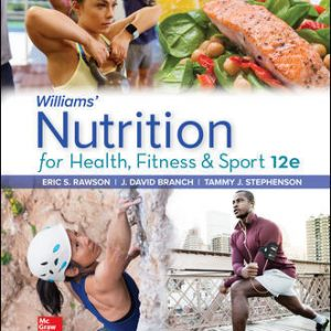 Solution Manual (Downloadable Files) For Williams' Nutrition for Health, Fitness and Sport 12th Edition By Eric Rawson ,David Branch,Tammy Stephenson, ISBN10: 1260258971, ISBN13: 9781260258974