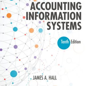 Solution Manual (Downloadable Files) for Accounting Information Systems, 10th Edition By James A. Hall, ISBN-10 1337619248, ISBN-13 9781337619240