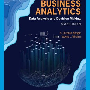 Solution Manual (Downloadable Files) for Business Analytics Data Analysis & Decision Making, 7th Edition By S. Christian Albright, Wayne L. Winston, ISBN-10 035711003X, ISBN-13 9780357110034