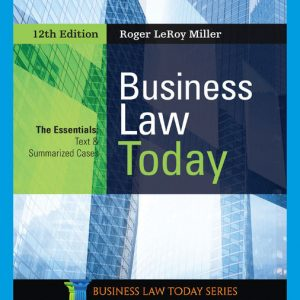 Solution Manual (Downloadable Files) for Business Law Today, The Essentials, 12th Edition By Roger LeRoy Miller, ISBN-10 035703791X, ISBN-13 9780357037911