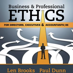 Solution Manual (Downloadable Files) for Business & Professional Ethics for Directors, Executives & Accountants, 8th Edition By Leonard J. Brooks, Paul Dunn, ISBN-10: 1337485918, ISBN-13: 9781337485913
