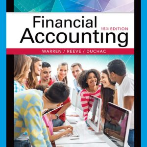 Solution Manual (Downloadable Files) for Financial Accounting, 15th Edition By Carl Warren, James M. Reeve, Jonathan Duchac, ISBN-10 1337272345, ISBN-13 9781337272346