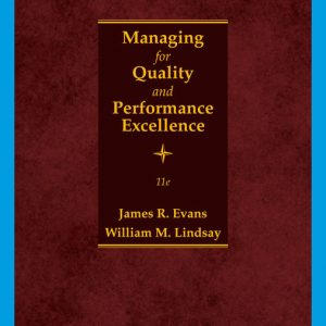 Solution Manual (Downloadable Files) for Managing for Quality and Performance Excellence, 11th Edition By James Evans, William Lindsay, ISBN-10 035711826X, ISBN-13 9780357118269