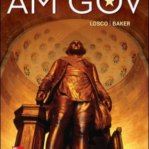Solution Manual (Downloadable files) For AM GOV 2019-2020 6th Edition By Joseph Losco, Ralph Baker, ISBN 10: 1259912442, ISBN 13: 9781259912443