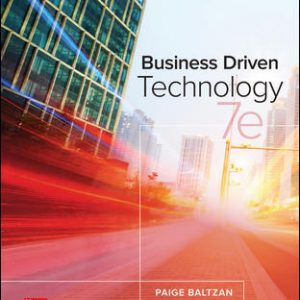 Solution Manual (Downloadable files) For Business Driven Technology 7th Edition By Paige Baltzan, ISBN 10: 125956732X, ISBN 13: 9781259567322
