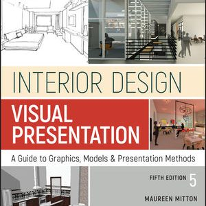 Solution Manual (Downloadable Files) For Interior Design Visual Presentation: A Guide to Graphics Models and Presentation Methods 5th Edition By Maureen Mitton ISBN: 9781119312550