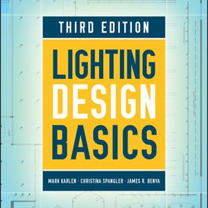 Solution Manual (Downloadable Files) For Lighting Design Basics 3rd Edition By Mark Karlen, Christina Spangler, James R. Benya ISBN: 9781119394310