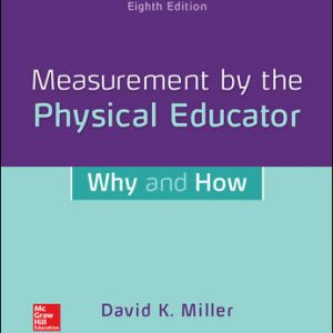 Solution Manual (Downloadable files) For Measurement by the Physical Educator: Why and How 8th Edition By David Miller, ISBN 10: 1259922421, ISBN 13: 9781259922428
