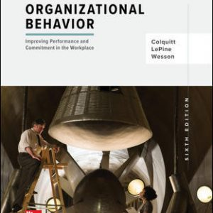Solution Manual (Downloadable Files) For Organizational Behavior: Improving Performance and Commitment in the Workplace 6th Edition By Jason Colquitt, Jeffery LePine, Michael Wesson, ISBN 10: 1259927660, ISBN 13: 9781259927669