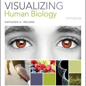 Test Bank (Downloadable Files) For Visualizing Human Biology, 5th Edition By Kathleen A. Ireland ISBN: 9781119398264