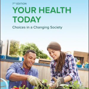 Solution Manual (Downloadable files) For Your Health Today: Choices in a Changing Society 7th Edition By Michael Teague, Sara Mackenzie, David Rosenthal, ISBN 10: 1259912450, ISBN 13: 9781259912450