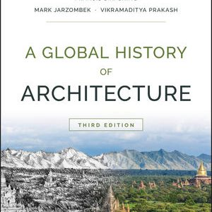Test Bank (Downloadable Files) A Global History of Architecture 3rd Edition By Francis D. K. Ching, Mark M. Jarzombek, Vikramaditya Prakash ISBN: 9781118981603