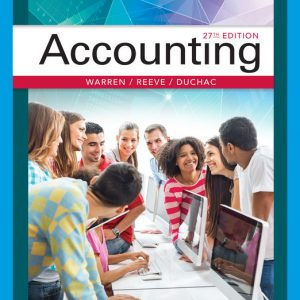 Test Bank (Downloadable Files) for Accounting, 27th Edition By Carl Warren, James M. Reeve, Jonathan Duchac, ISBN-10 1337904473, ISBN-13 9781337904476