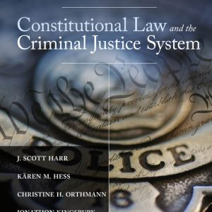Test Bank (Downloadable Files) for Constitutional Law and the Criminal Justice System, 7th Edition By J. Scott Harr, Kären M. Hess, Christine H. Orthmann, Jonathon Kingsbury, ISBN-10 1305966554, ISBN-13 9781305966550
