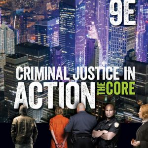 Test Bank (Downloadable Files) for Criminal Justice in Action The Core, 9th Edition By Larry K. Gaines, Roger LeRoy Miller, ISBN-10 0357032888, ISBN-13 9780357032886