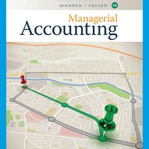 Test Bank (Downloadable Files) for Managerial Accounting, 15th Edition By Carl Warren, William B. Tayler, ISBN-10 1337912042 , ISBN-13 9781337912044