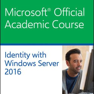 Test Bank (Downloadable files) For 70-742 Identity with Windows Server 2016 By Microsoft Official Academic Course ISBN: 9781119365266