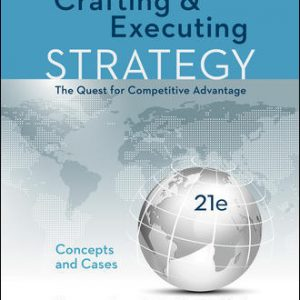 Test Bank (Downloadable Files) For Crafting & Executing Strategy: The Quest for Competitive Advantage: Concepts and Cases 21st Edition By Arthur Thompson Jr, Margaret Peteraf, John Gamble, A. Strickland, III ISBN 10: 1259732789, ISBN 13: 9781259732782