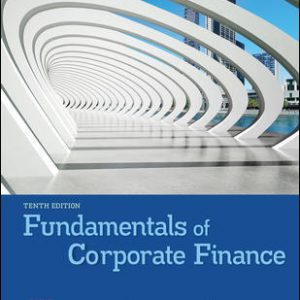 Test Bank (Downloadable files) For Fundamentals of Corporate Finance 10th Edition By Richard Brealey, Stewart Myers, Alan Marcus, ISBN 10: 1260013960, ISBN 13: 9781260013962