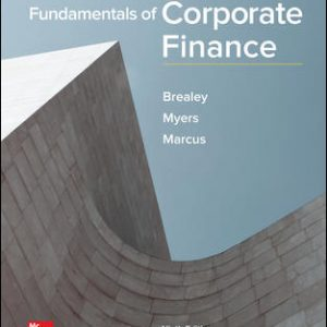 Test Bank (Downloadable files) For Fundamentals of Corporate Finance 9th Edition By Richard Brealey, Stewart Myers, Alan Marcus, ISBN 10: 1259722619, ISBN 13: 9781259722615