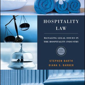 Solution Manual (Downloadable Files) For Hospitality Law: Managing Legal Issues in the Hospitality Industry, 5th Edition By Stephen C. Barth, Diana S. Barber ISBN: 9781119299097