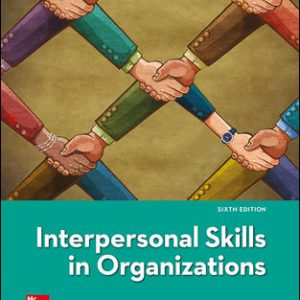 Test Bank (Downloadable Files) For Interpersonal Skills in Organizations 6th Edition By Suzanne de Janasz, Karen Dowd, Beth Schneider, ISBN 10: 1259911632, ISBN 13: 9781259911637