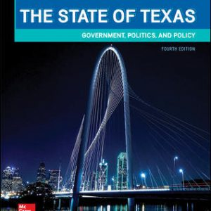 Test Bank (Downloadable files) For The State of Texas: Government, Politics, and Policy 4th Edition By Sherri Mora, ISBN 10: 1259912418, ISBN 13: 9781259912412