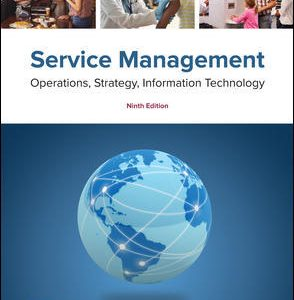 Solution Manual (Downloadable files) for Service Management: Operations, Strategy, Information Technology 9th Edition By Sanjeev Bordoloi, James Fitzsimmons, Mona Fitzsimmons, ISBN 10: 1259784630, ISBN 13: 9781259784637