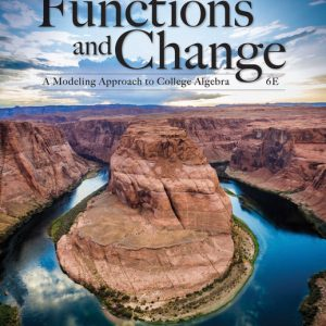 Solution Manual (Downloadable Files) for Functions and Change: A Modeling Approach to College Algebra, 6th Edition By Bruce Crauder, Benny Evans, Alan Noell, ISBN-10: 133787955X ISBN-13: 9781337879552