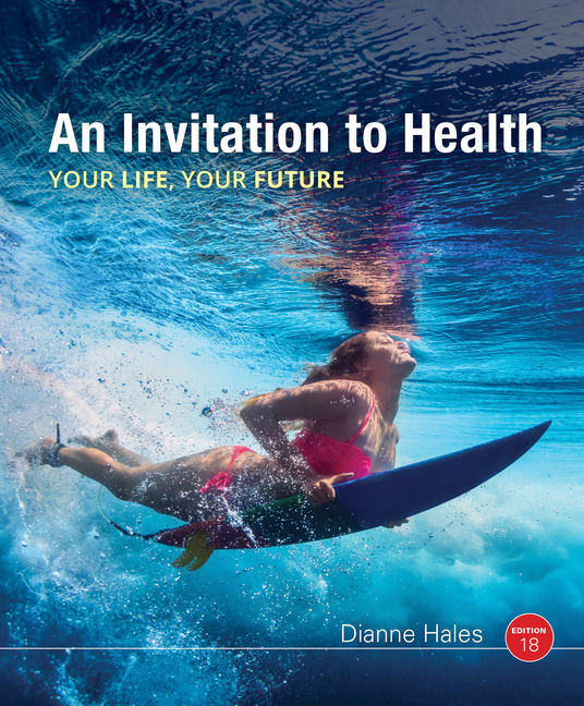 Test Bank (Downloadable Files) for An Invitation to Health, 18th Edition By Dianne Hales ISBN-10: 1337557161, ISBN-13: 9781337557160