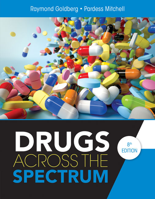 Test Bank (Downloadable Files) for Drugs Across the Spectrum, 8th Edition By Raymond Goldberg, Pardess Mitchell ISBN-10: 1337557390, ISBN-13: 9781337557399