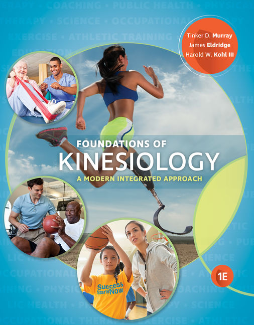 Test Bank (Downloadable Files) for Foundations of Kinesiology: A Modern Integrated Approach, 1st Edition By Tinker D. Murray, James A. Eldridge, Harold W. Kohl III ISBN-10: 1337556629, ISBN-13: 9781337556620