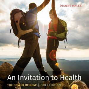Test Bank (Downloadable Files) for An Invitation to Health, Brief Edition, 10th Edition By Dianne Hales ISBN-10: 1337112941, ISBN-13: 9781337112949