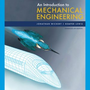 Solution Manual (Downloadable Files) for An Introduction to Mechanical Engineering, Enhanced Edition, 4th Edition By Jonathan Wickert, Kemper Lewis ISBN-10: 0357382374, ISBN-13: 9780357382370