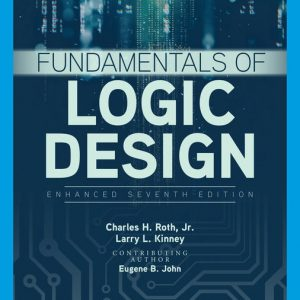 Solution Manual (Downloadable Files) for Fundamentals of Logic Design, Enhanced Edition, 7th Edition By Charles H. Roth, Jr., Larry L. Kinney, Eugene B. John ISBN-10: 0357381866, ISBN-13: 9780357381861