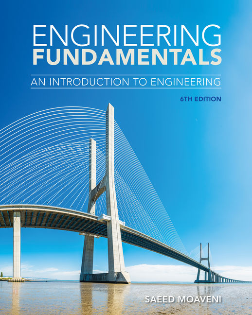 Test Bank (Downloadable Files) for Engineering Fundamentals: An Introduction to Engineering, 6th Edition By Saeed Moaveni ISBN-10: 0357126599, ISBN-13: 9780357126592