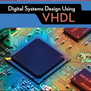 Solution Manual (Downloadable Files) for Digital Systems Design Using VHDL, 3rd Edition By Charles H. Roth, Jr., Lizy Kurian John ISBN-10: 1337641863, ISBN-13: 9781337641869