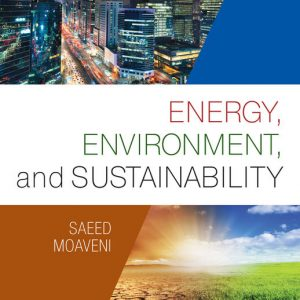 Solution Manual (Downloadable Files) for Energy, Environment, and Sustainability, 1st Edition By Saeed Moaveni ISBN-10: 1305676254, ISBN-13: 9781305676251
