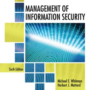Test Bank (Downloadable files) for Management of Information Security, 6th Edition By Michael E. Whitman, Herbert J. Mattord ISBN-10: 1337405744, ISBN-13: 9781337405744